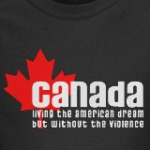 Canada living the American Dream without the violence liberal t-shirts