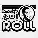 Barack's how I roll liberal democrat t-shirts and gifts