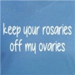 keep your rosaries off my ovaries religious and political humor