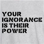 your ignorance is their power radical activist t-shirts
