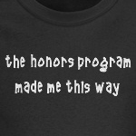 the honors program made me this way geek t-shirts