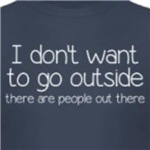 I don't want to go outside there are people out there geek t-shirts