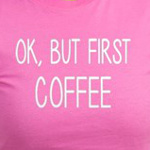 Ok, but first coffee caffeine humor shirts and gift ideas