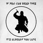 If you can read this it's already too late funny ninja t-shirts and more