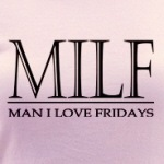 Man I love Fridays MILF funny adult humor gifts and shirts