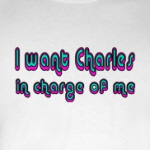 I want Charles in Charge of Me funny retro t-shirts and gifts
