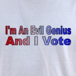 I'm an evil genius and I vote funny political humor shirts