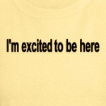 I'm excited to be here funny and sarcastic shirts and gift ideas