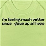 I'm feeling much better since I gave up all hope t-shirts