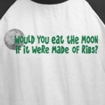 would you eat the moon if it were made of ribs funny t-shirt