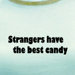 strangers have the best candy funny t-shirts and other humor