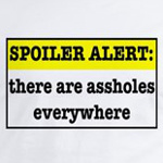Spoiler Alert, there are assholes everywhere funny adult t-shirts and gifts