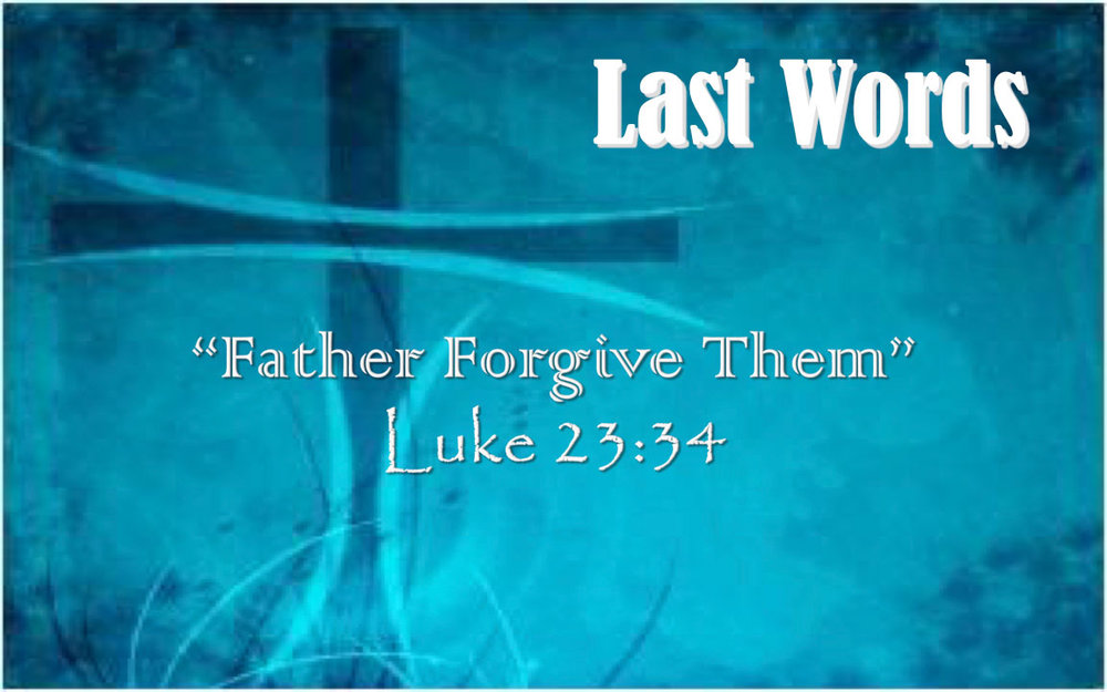 Last-Words-1---Forgive-Them---4-29-18.002.jpg
