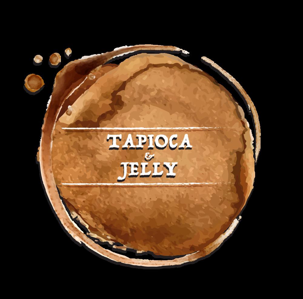 TAPIOCA & JELLY