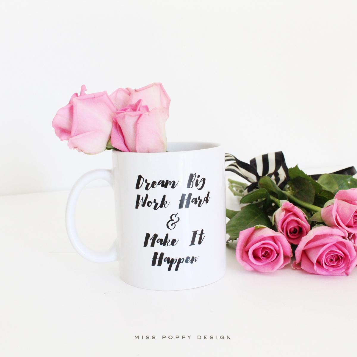 Miss Poppy Design: Dream Big, Work Hard and Make It Happen Coffee Mug available from www.misspoppydesign.com