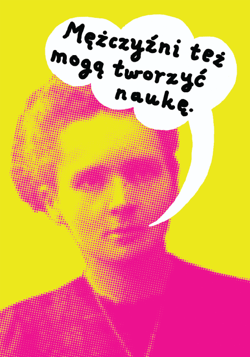 """Man can do science too"" / ""Mężczyźni też mogą tworzyć naukę"" / ""Les hommes aussi peuvent faire de la science"" poster promoting 100 aniversary of Nobel Prize for Maria Skłodowska Curie and women rights. Poster awarded in AMS Poster Competition, Warsaw, 2010."