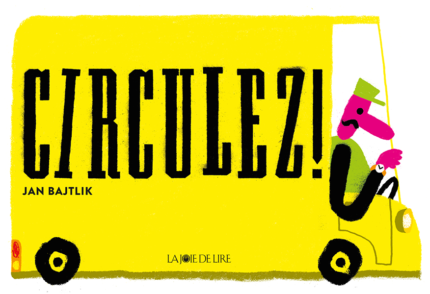 published in French by La Joie de Lire, 2016,  http://www.lajoiedelire.ch/livre/circulez/