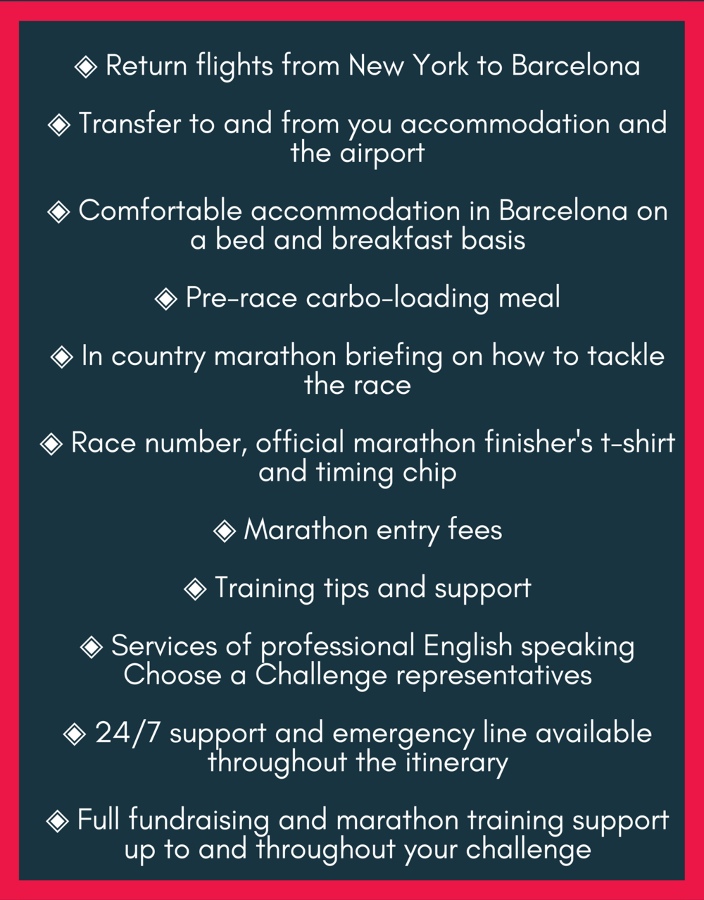 Return flights from London to BarcelonaTransfer to and from you accommodation and the airportComfortable accommodation in Barcelona on a bed and breakfast basisPre-race carbo-loading mealIn country marathon briefing  (4).png