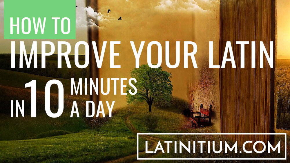 How to learn Latin fast: a technique for improving your Latin quickly.