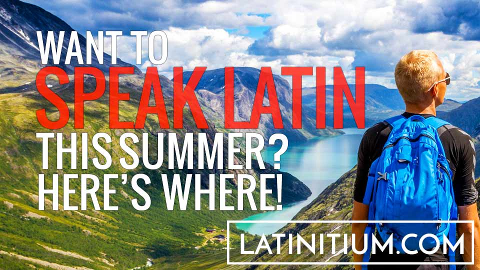 Learn to speak Latin at the various Latin summer courses.