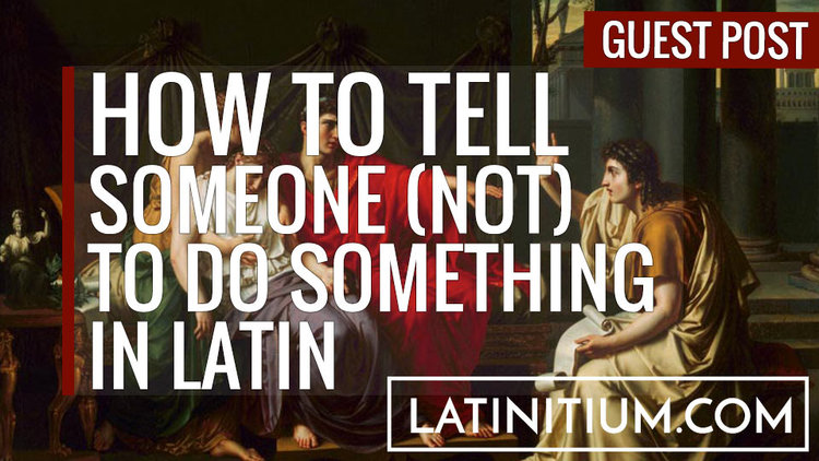 How to ask someone not to do something in Latin — Latinitium