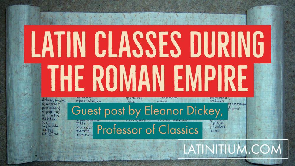 Latin classes during the Roman empire - Eleanor Dickey - Latinitium.com.png