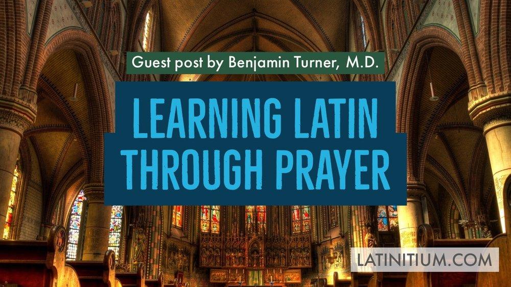 Thumbnail Benjamin Turners article On the Linguistic Benefit of Prayer in Latin, Learning Latin through prayer Latinitium.JPG