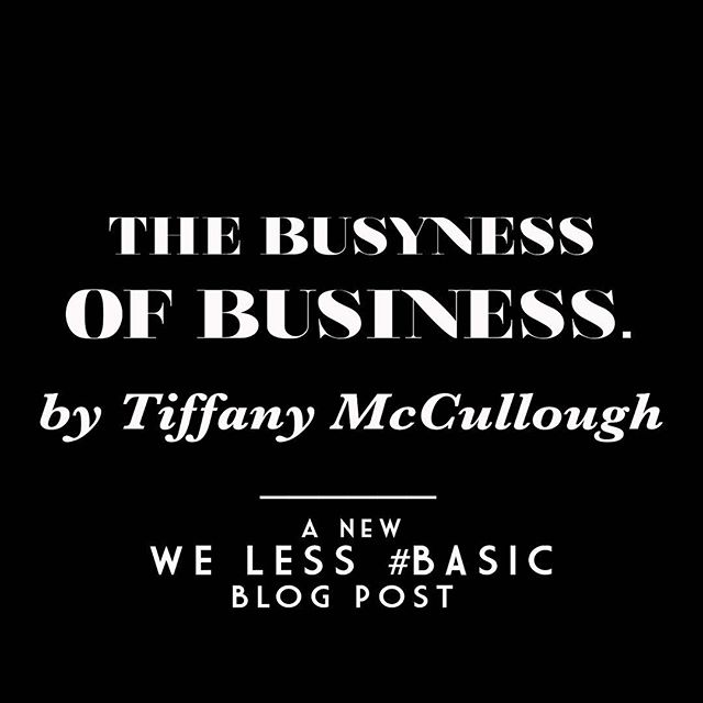 """A new WE LESS #BASIC Blog Post by Tiffany McCullough is live now! To read @tiffanyimcc's """"THE BUSYNESS OF BUSINESS"""", head to ActorTherapy.com/blog 🖤"""