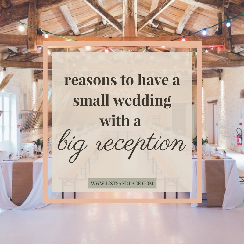 3 Reasons To Have A Small Wedding With A Big Reception Lists Lace