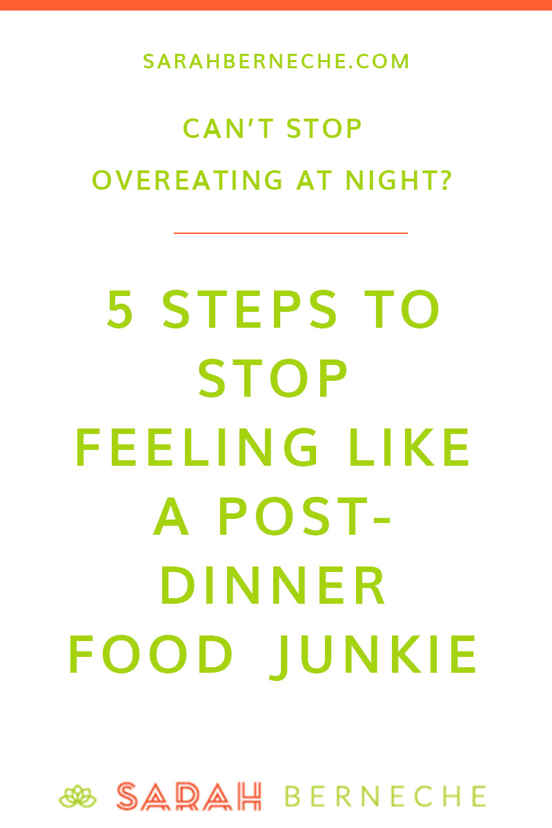 Body positive, intuitive eating, emotional eating, late night snacking, holistic nutrition, health at every size. 5 steps to stop feeling like a post-dinner food junkie when you can't stop eating at night.