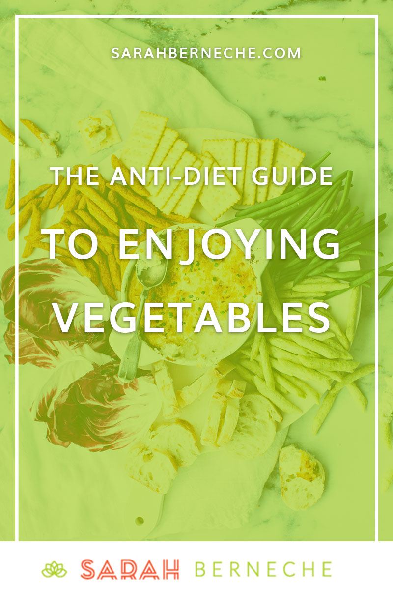 Intuitive eating, body positive, flexible eating, anti-diet, health at every size, anti-diet movement, balanced diet, holistic nutrition, toronto nutritionist, ways to eat vegetables, creative vegetable recipes. The anti-diet guide to enjoying vegetables.
