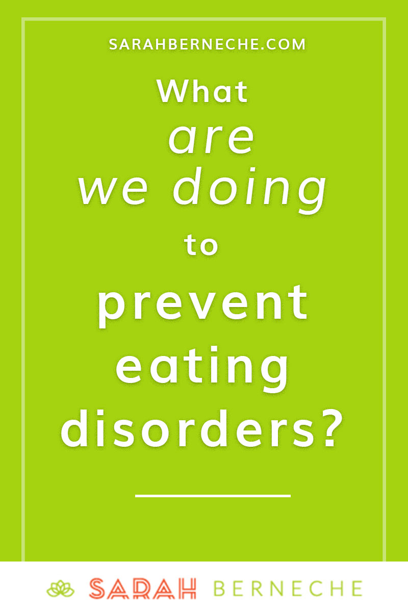 intuitive eating, health at every size, eating disorder recovery. What are we doing to prevent eating disorders?