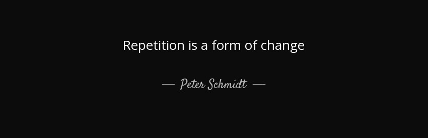 quote-repetition-is-a-form-of-change-peter-schmidt-127-80-57.jpg