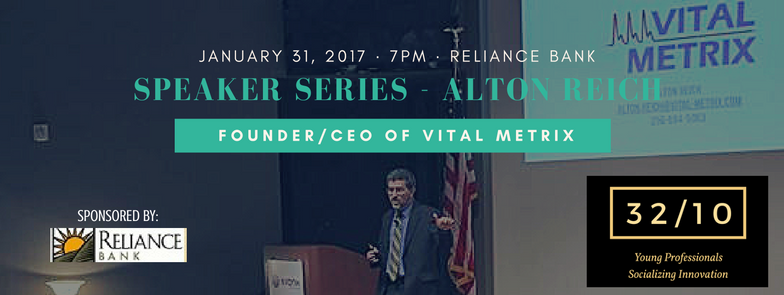 On Tuesday, January 31st, at 7pm at Reliance Bank (118 Jefferson St S, Huntsville, AL 35801), we'll host a Speaker Series event featuring Alton Reich, founder/CEO of Vital Metrix. He will share his founding story over a fireside chat in front of a live audience. 7:00pm: Arrive, network 7:30pm: Fireside chat 8:00pm: Q&A 8:30pm: Open reception Please join us. The event is free!