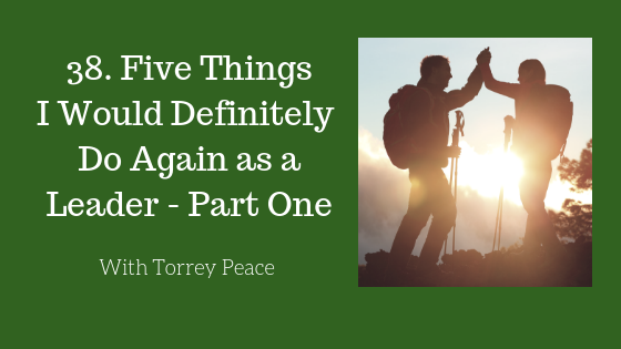 Five Things I Would Do Again As A Leader