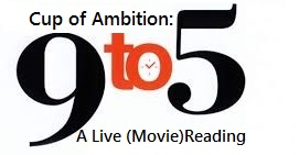 Cup of Ambition: A 9 to 5 Live (Movie) Reading