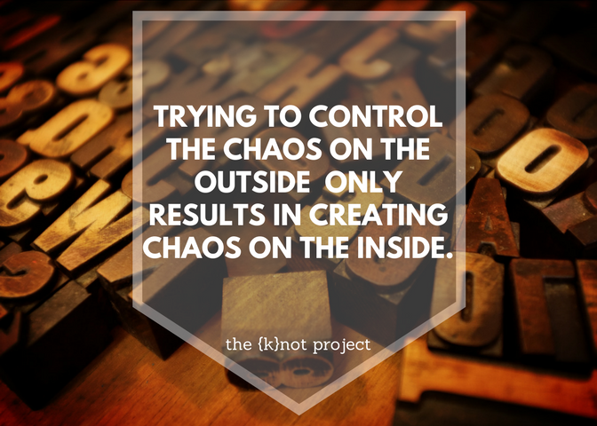 Trying to contain the chaos on the outside only results in more chaos on the inside..png