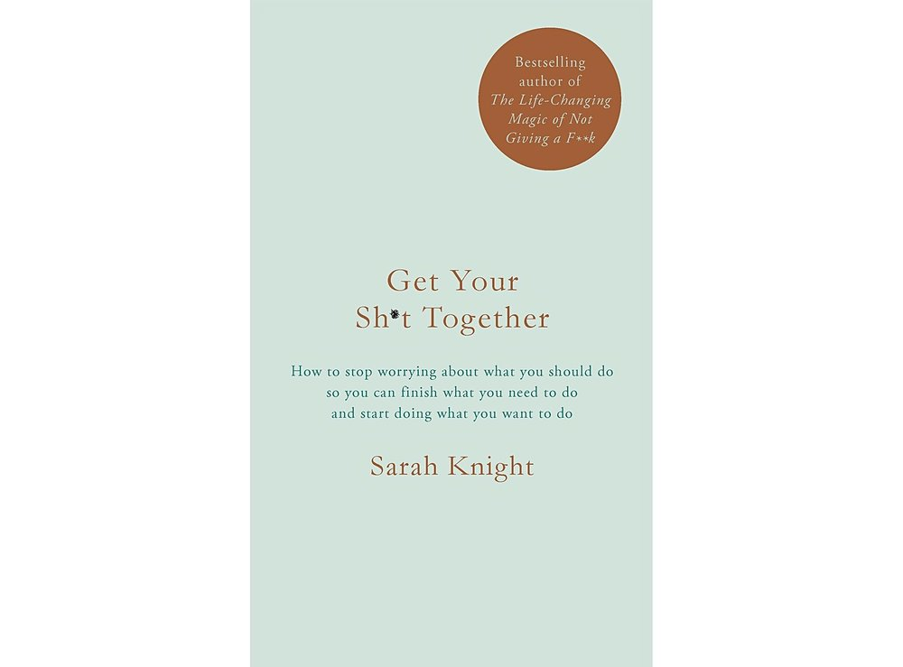 Get Your Sh*t Together by Sarah Knight £12.99