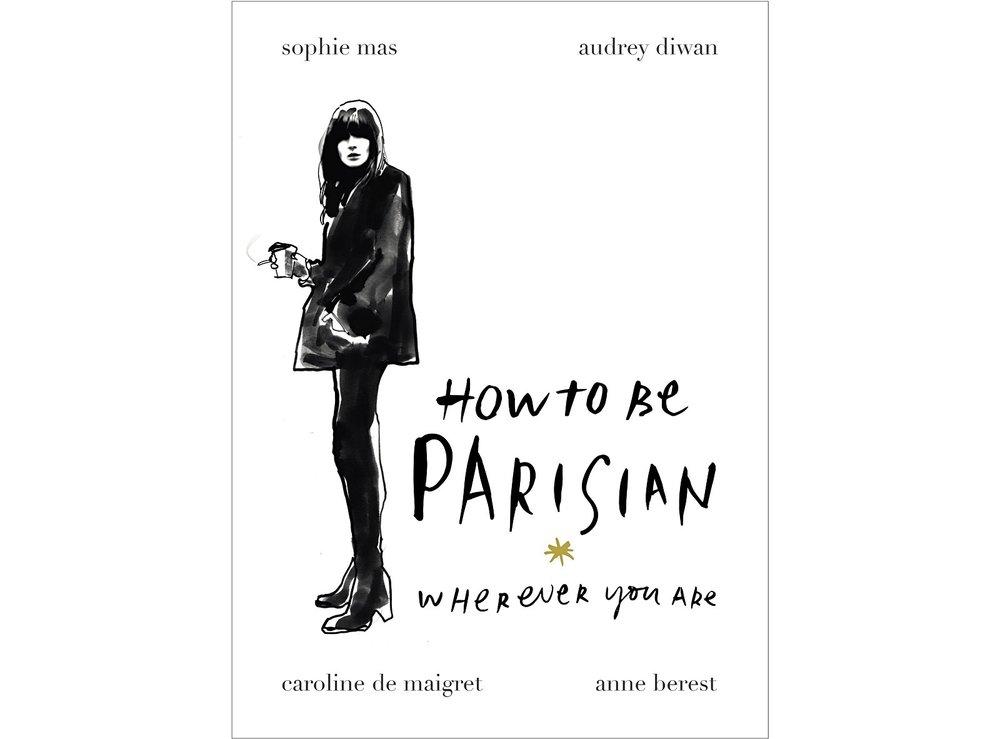 How to Be Parisian Wherever You Are by Caroline De Maigret £16.99
