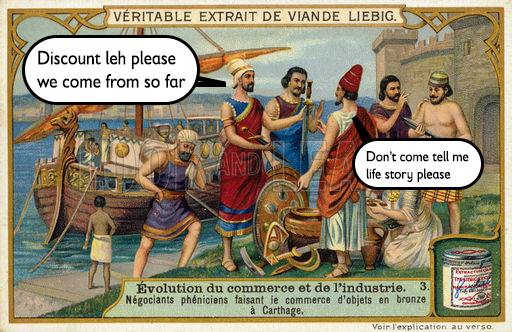 If Carthaginians bargained like Singaporeans  Edited and retrieved from http://www.lookandlearn.com/history-images/M176806/Phoenician-merchants-trading-bronze-objects-at-Carthage?img=4&search=commerce&bool=phrase