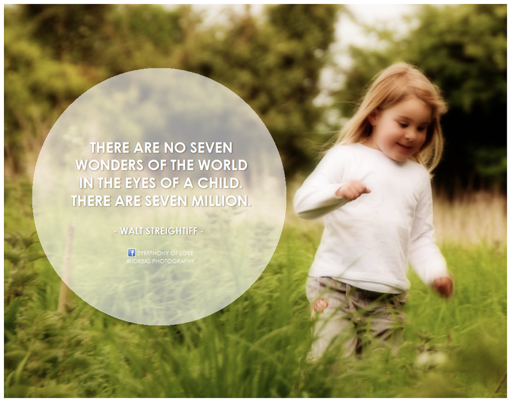 There are no seven wonders of the world in the eyes of a child. There are seven million. By BK [CC], via  Flickr .