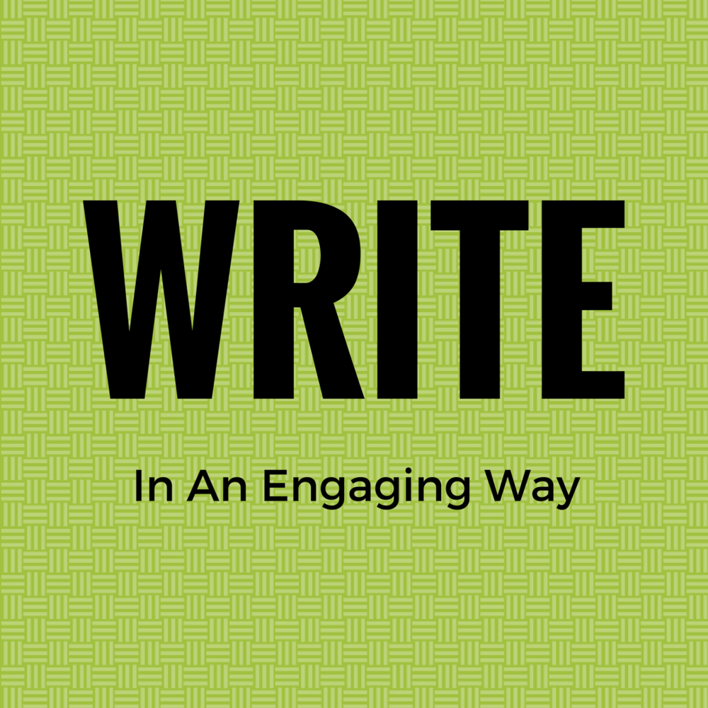 "Decorative Image with text ""Write in an Engaging Way."" Created by Heather Bennett with  Canva ."