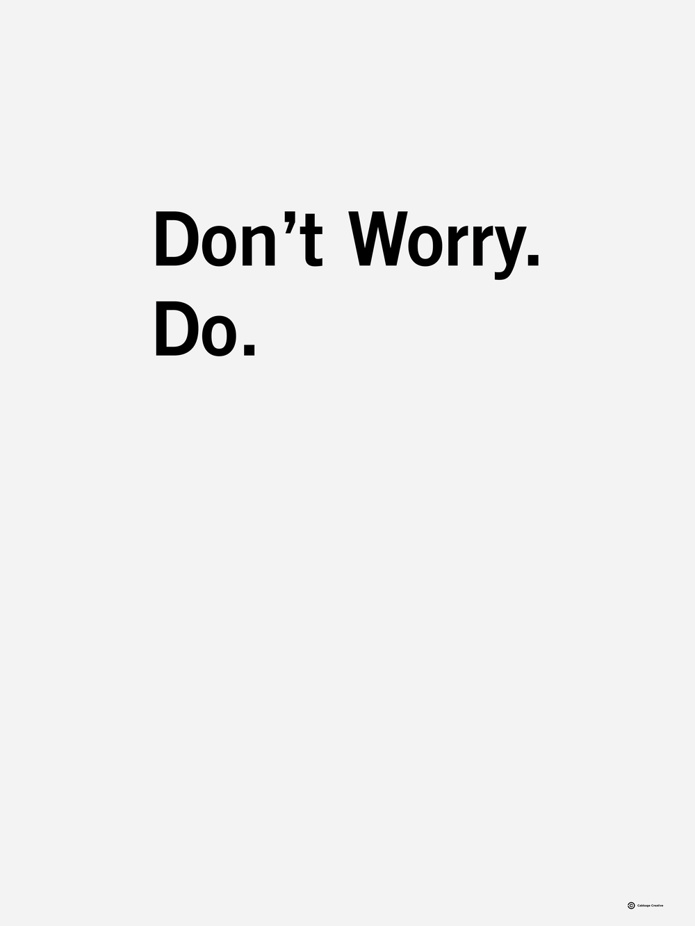 Don't Worry. Do.