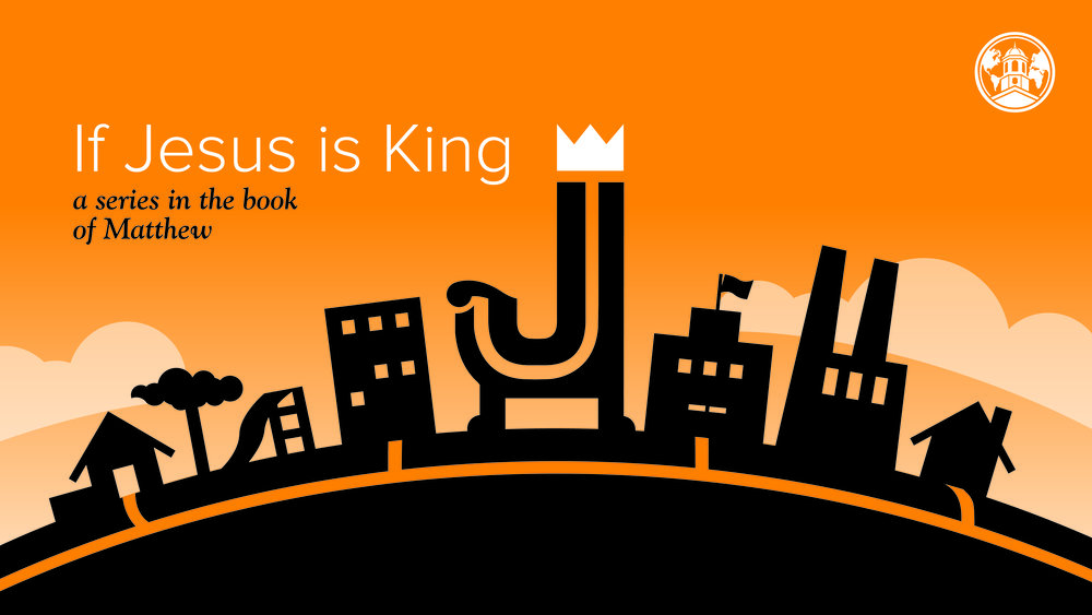 If Jesus is King - Fall 2017 series in the book of Matthew