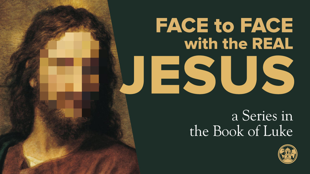 Face to Face with the Real Jesus - Fall 2016 series in the book of Luke