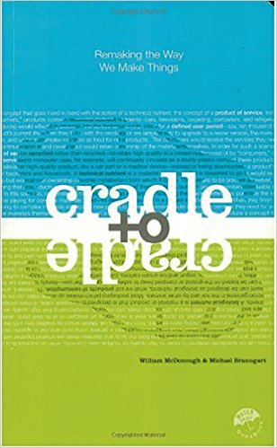 Cradle to Cradle: Rethinking the way we make things, Michael Braungart