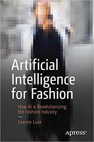 Artificial Intelligence for Fashion: How AI is Revolutionizing the Fashion Industry, Leanne Luce
