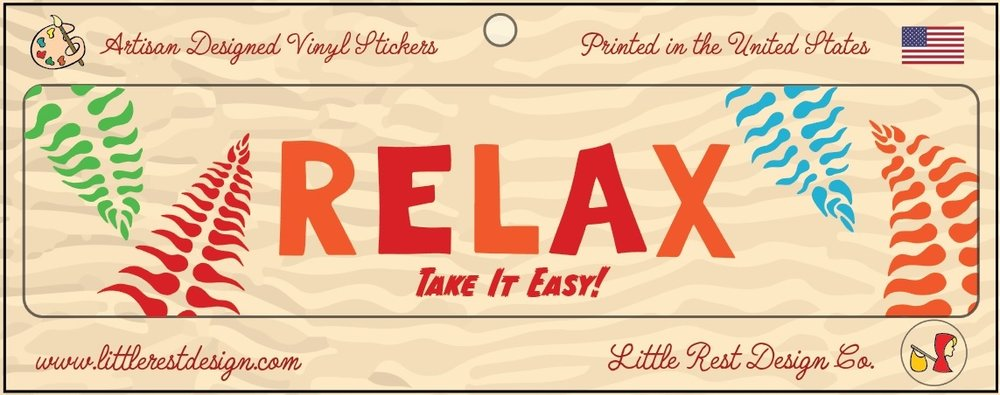Relax Bumper Sticker                           MSRP: $3.00 USD   Product SKU: RBS100  Format: Single Sticker Sheet measuring 9 by 3.5 Inches