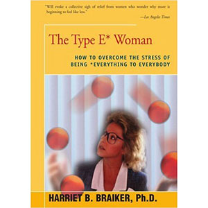 The Type E Woman: How to Overcome the Stress of Being Everything to Everybody