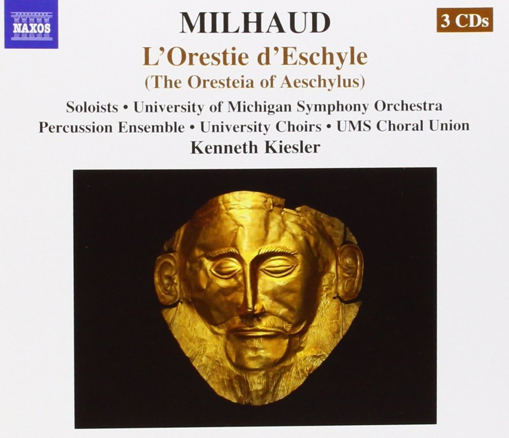 Milhaud: L'Orestie d'Eschyle (The Oresteia of Aeschylus)  Kenneth Kiesler, University of Michigan University Symphony Orchestra Naxos Opera, 2014